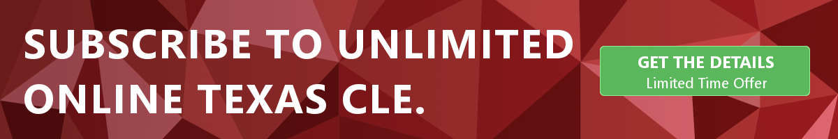 Subscribe to Unlimited Texas MCLE for $259 for a limited time ONLY. Click here to learn more.