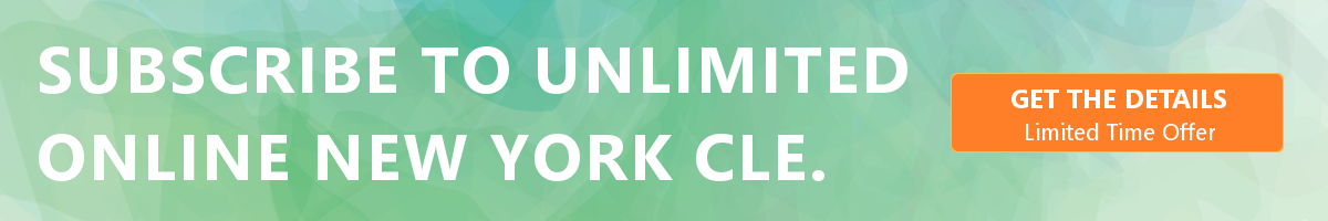 Subscribe to Unlimited New York CLE for $199 for a limited time ONLY. Click here to learn more.