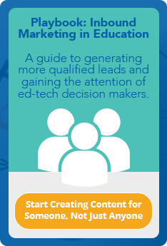 Playbook: Inbound Marketing in Education. Start creating content for someone, not just anyone.