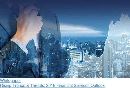 Whitepaper  Rising Trends & Threats: 2018 Financial Services Outlook