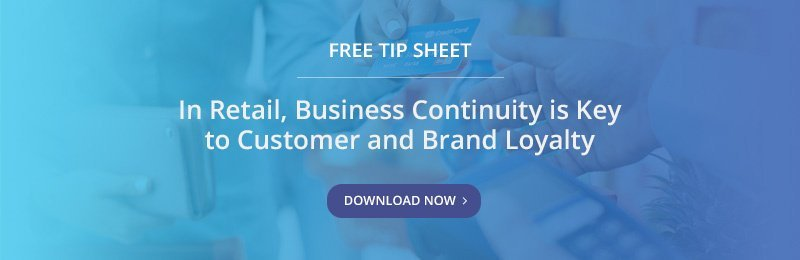 Free Tip Sheet - In Retail, Business Continuity is Key to Customer and Brand Loyalty
