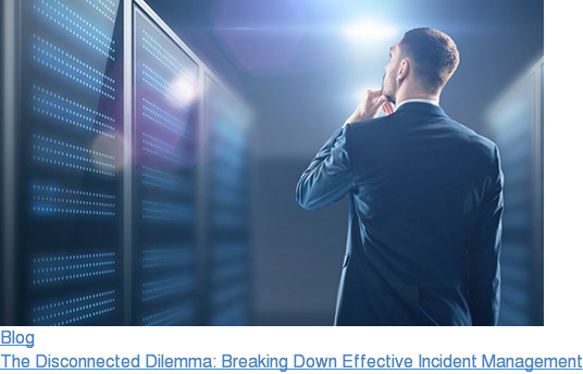 Blog  The Disconnected Dilemma: Breaking Down Effective Incident Management