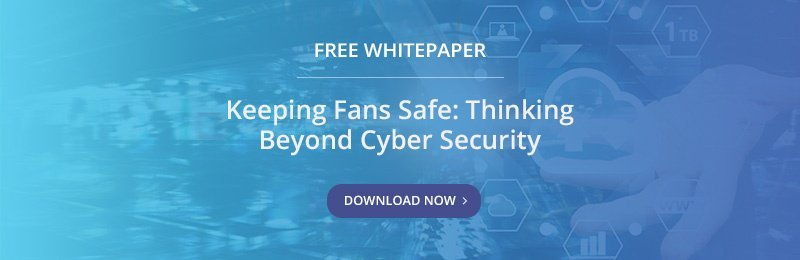 Free Whitepaper - Keeping Fans Safe: Thinking Beyond Cyber Security