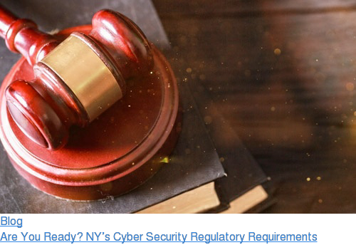 Blog  Are You Ready? NY's Cyber Security Regulatory Requirements