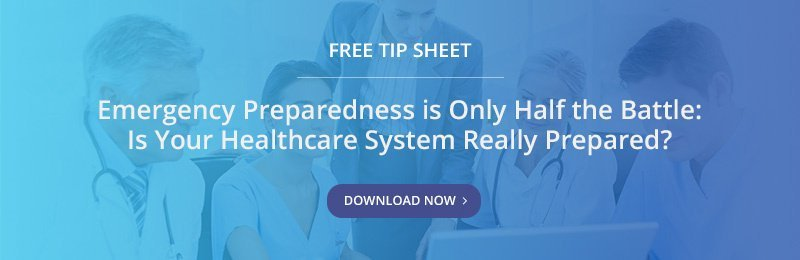 Free Tip Sheet - Emergency Preparedness is Only Half the Battle:Is Your Healthcare System Really Prepared?