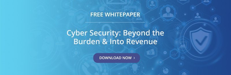 Free Whitepaper - Cyber Security: Beyond the Burden and Into Revenue