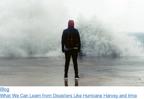 Blog  What We Can Learn from Disasters Like Hurricane Harvey and Irma