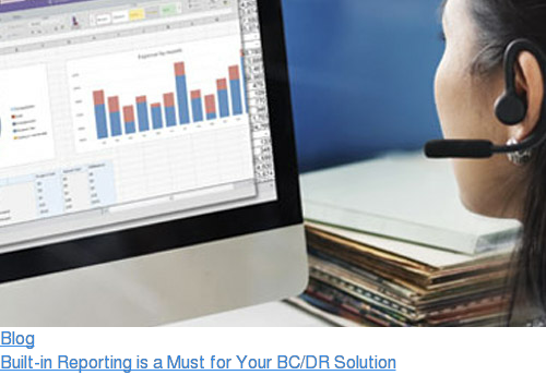 Blog  Built-in Reporting is a Must for Your BC/DR Solution