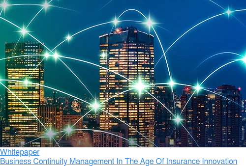Free Whitepaper - Business Continuity Management In The Age Of Insurance Innovation