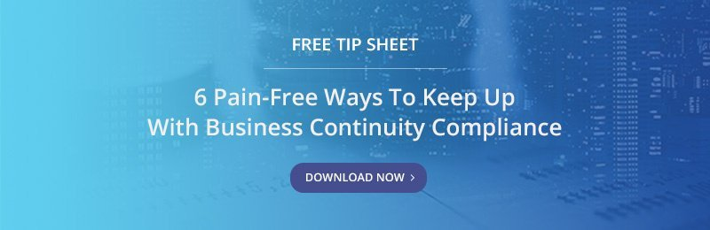 Free Tip Sheet - 6 Pain- Free Ways To Keep Up With Business Continuity Compliance