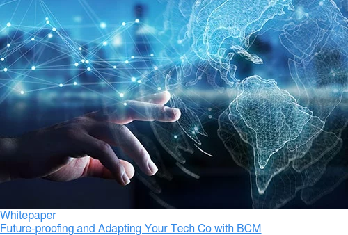 Whitepaper  Future-proofing and Adapting Your Tech Co with BCM