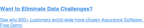 Want to Eliminate Data Challenges?  See why 700+ customers world-wide have chosen Assurance Software.  Free Demo