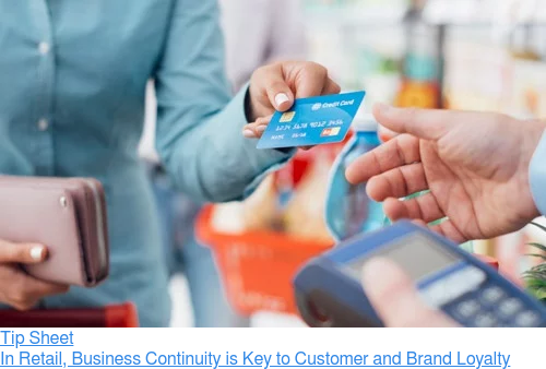 Tip Sheet  In Retail, Business Continuity is Key to Customer and Brand Loyalty