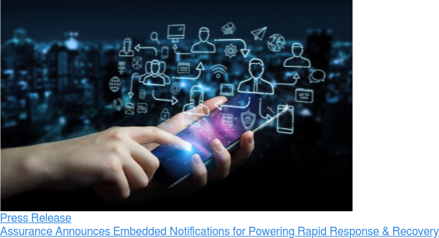 Press Release  Assurance Announces Embedded Notifications for Powering Rapid Response &  Recovery