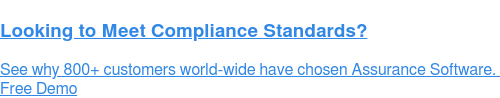 Looking to Meet Compliance Standards?  See why 800+ customers world-wide have chosen Assurance Software.  Free Demo