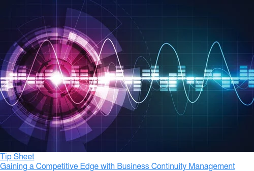 Tip Sheet  Gaining a Competitive Edge with Business Continuity Management