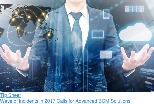 Tip Sheet  Wave of Incidents in 2017 Calls for Advanced BCM Solutions