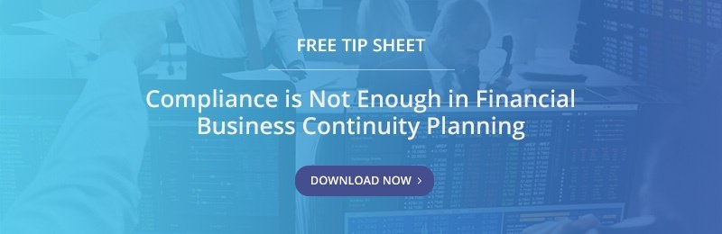 Free Tip Sheet - Compliance is Not Enough in Financial Business Continuity Planning