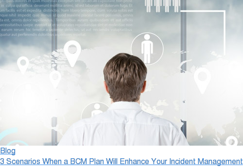 Blog  3 Scenarios When a BCM Plan Will Enhance Your Incident Management