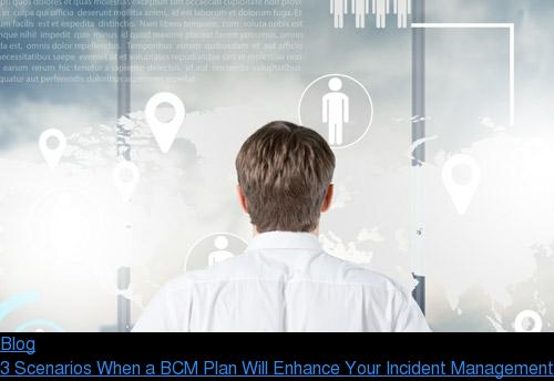 Blog  3 Scenarios When a BCM Plan Will Enhance Your Incident Management