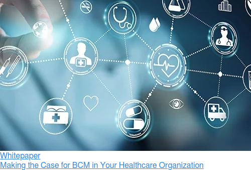 Whitepaper  Making the Case for BCM in Your Healthcare Organization