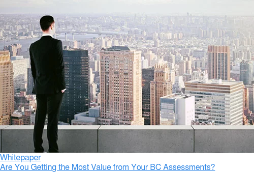 Whitepaper  Are You Getting the Most Value from Your BC Assessments?