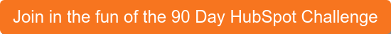 Join in the fun of the 90 Day HubSpot Challenge