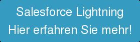 Salesforce Lightning  Hier erfahren Sie mehr!