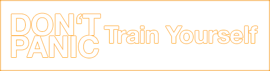 DON'T PANIC Train Yourself