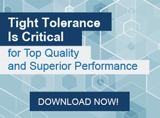 Tight Tolerance is Critical for Top Quality and Superior Performance