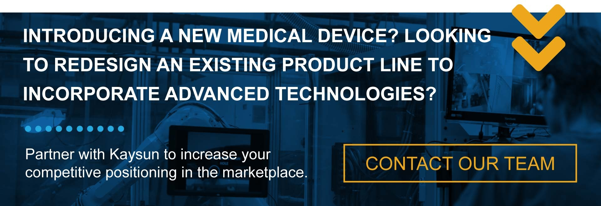 Contact our team today to increase your competitive positioning in the medical device market