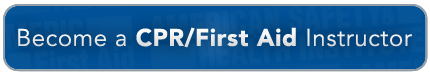 Become a CPR/FIrst Aid Instructor