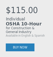 $115.00  Individual OSHA 10-Hour  for Construction & General Industry  Available in English & Spanish Buy Now