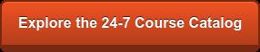 Explore the 24-7 Course Catalog