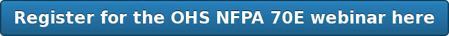 Register for the OHS NFPA 70E webinar here