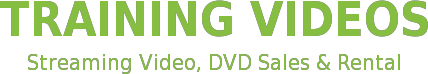 TRAINING VIDEOS Streaming Video, DVD Sales & Rental