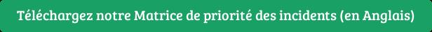 Téléchargez notre Matrice de priorité des incidents (en Anglais)