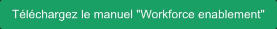 """Téléchargez le manuel """"Workforce enablement"""""""