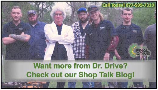 Check out our Shop Talk Blog, where Dr. Drive teaches you about final drive maintenance, final drive repair, and more!