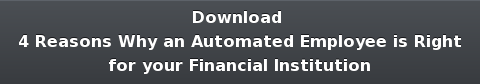 Download 4 Reasons Why an Automated Employee is Right for your Financial Institution