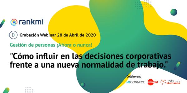 Webinar: Gestión de Personas ¡Ahora o nunca! Cómo influir en las decisiones corporativas frente a una nueva normalidad de trabajo