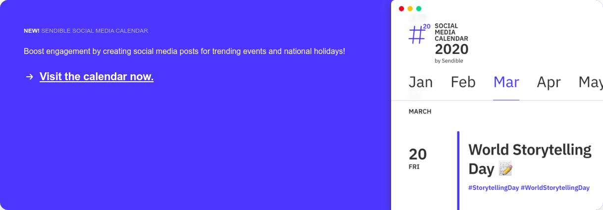 New! Sendible social media calendar  Boost engagement by creating social media posts for trending events and  national holidays! Visit the calendar now.