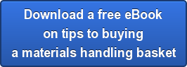 Download a free eBook on tips to buying a materials handling basket