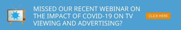 Click to access our recent webinar on TV viewing & advertising during COVID-19