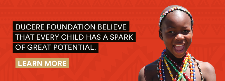 Ducere Foundation believe that every child has a spark of great potential. Learn more.