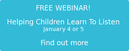 FREE WEBINAR! Helping Children to Learn To Listen January 4 or 5 Find out more