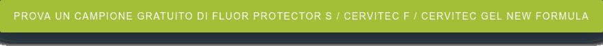Prova un campione gratuito di Fluor Protector S / Cervitec F / Cervitec Gel  New Formula