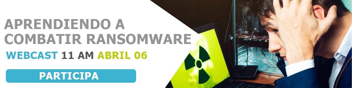 No te puedes perder el webcast: Aprendiendo a combatir Ransomware con tus soluciones de seguridad actuales