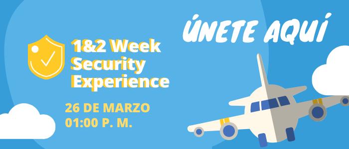 UNETE AQUI AL 1&2 WEEK SECURITY EXPERIENCE