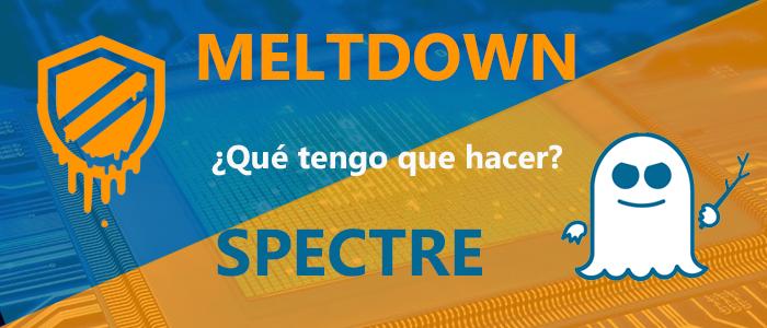 ¿Que hacer con Meltdown y Spectre?